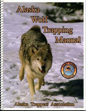 Alaska Wolf Trapping Manual - by Alaska Trappers Association