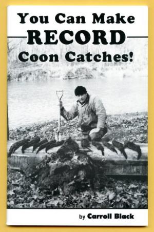 Black - You Can Make Record Coon Catches -by Carroll Black (Blackie)