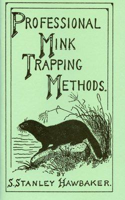Hawbaker - Professional Mink Trapping Methods - by Stanley Hawbaker
