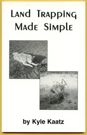 Kaatz - Land Trapping Made Simple - by Kyle Kaatz