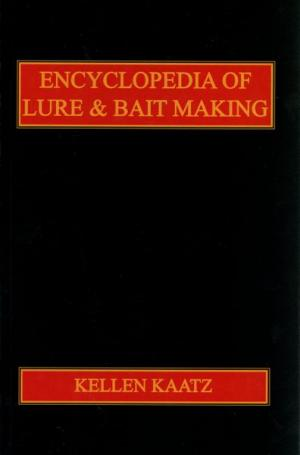 Kaatz - Encyclopedia Of Lure & Bait Making - by Kellen Kaatz