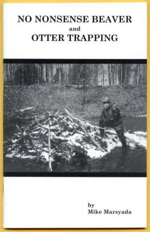 Marsyada - No Nonsense Beaver & Otter Trapping - by Mike Marsyada
