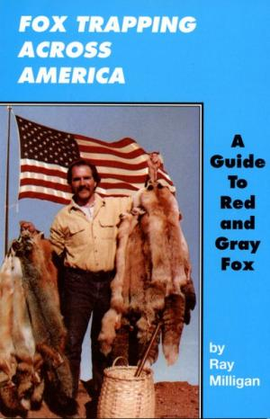 Milligan - Fox Trapping Across America - by Ray Milligan