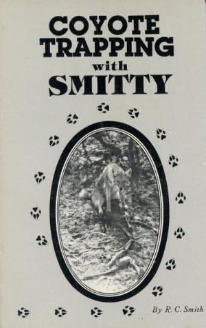 Smith - Coyote Trapping With Smitty - by R.C. Smith