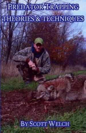 Welch - Predator Trapping Theories & Techniques - by Scott Welch