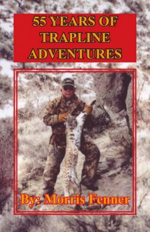 Book - Fenner - 55 Years Of Trapline Adventures - by Morris Fenner