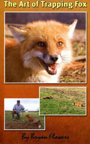 Flowers - The Art of Trapping Fox - Book by Bryan Flowers