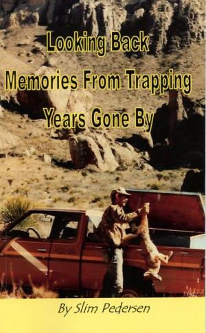 Pedersen - Looking Back - Memories from Trapping Years Gone By - Slim Pedersen