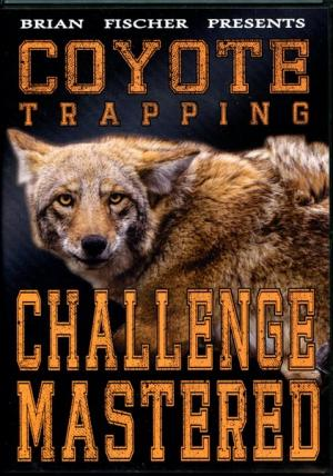 Fischer - Coyote Trapping Challenge Mastered - by Brian Fischer (dvd)