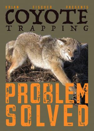 Fischer - Coyote Trapping Problem Solved - by Brian Fischer