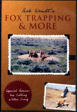 Wendt - Fox Trapping & More - by Bob Wendt