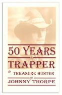 Book - Thorpe - 50 Years a Trapper and Treasure Hunter - by Johnny Thorpe