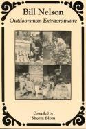 Blom - Bill Nelson: Outdoorsman Extraordinaire - by Sherm Blom