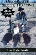 Kaatz - Open Water Beaver Trapping Made Simple - by Kyle Kaatz