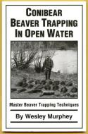 Murphey - Conibear Beaver Trapping In Open Water - by Wesley Murphey