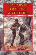 Book - Fenner - 55 Years Of Trapline Adventures - by Morris Fenner
