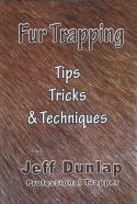 Dunlap - Fur Trapping - Tips, Tricks & Techniques - by Jeff Dunlap