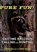 Sells - Pure Fun!  Daytime Raccoon Calling & Hunting - with David & Mike Sells (dvd)